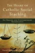 Heart of Catholic Social Teaching Its Origin and Contemporary Significance  2009 edition cover