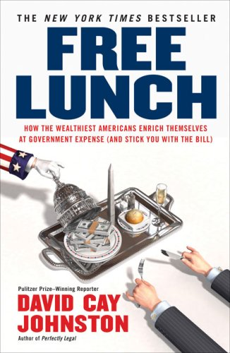 Free Lunch How the Wealthiest Americans Enrich Themselves at Government Expense (and Stick You with the Bill) N/A edition cover