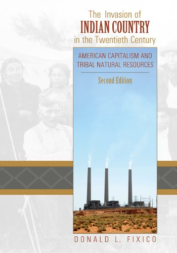 Invasion of Indian Country in the Twentieth Century American Capitalism and Tribal Natural Resources 2nd 2011 9781607321484 Front Cover