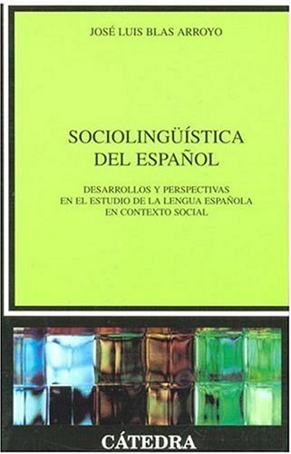 Sociolinguistica del Espanol / Sociolinguistic of Spanish: Desarrollos y Perspectivas en el Estudio de la Lengua Espanola en Contexto Social / Developments and Perspectives in the Study of the Spanish Language 1st 2005 9788437622484 Front Cover