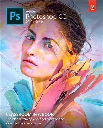 Adobe Photoshop Cc Classroom in a Book 2018:   2018 9780134852485 Front Cover