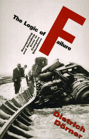 Logic of Failure Recognizing and Avoiding Error in Complex Situations N/A edition cover