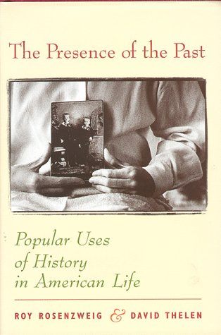 Presence of the Past Popular Uses of History in American Life  1998 9780231111485 Front Cover