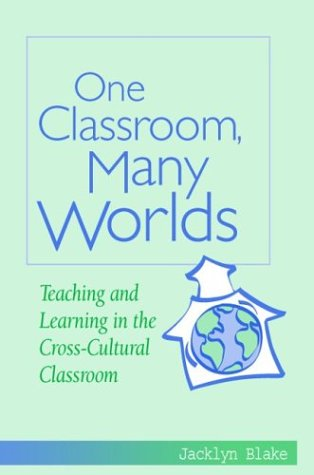 One Classroom, Many Worlds Teaching and Learning in the Cross-Cultural Classroom  2003 edition cover