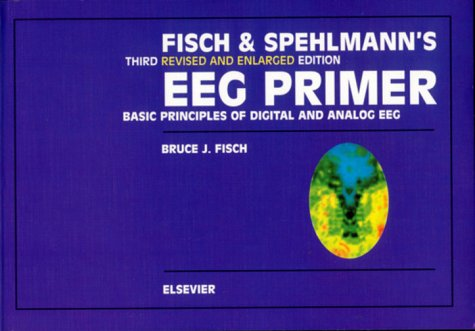 Fisch and Spehlmann's EEG Primer Basic Principles of Digital and Analog EEG 3rd 1999 (Revised) edition cover