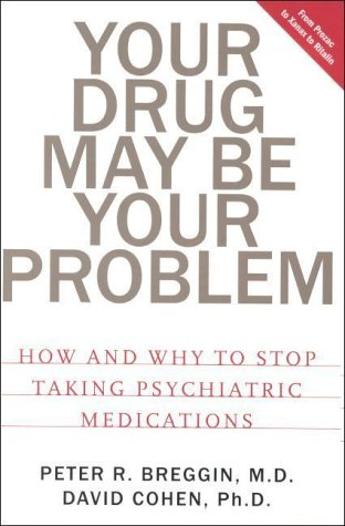 Your Drug May Be Your Problem How and Why to Stop Taking Psychiatric Medications  2000 9780738203485 Front Cover