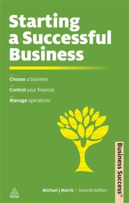Starting a Successful Business Choose a Business; Plan Your Business; Manage Operations 7th 2011 (Revised) 9780749461485 Front Cover