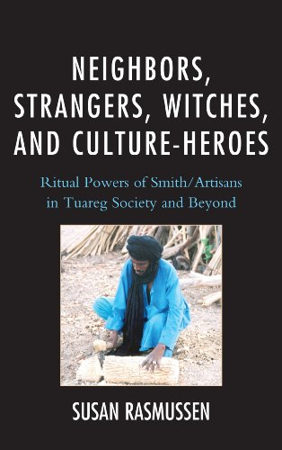 Neighbors, Strangers, Witches, and Culture-Heroes Ritual Powers of Smith/Artisans in Tuareg Society and Beyond  2013 edition cover
