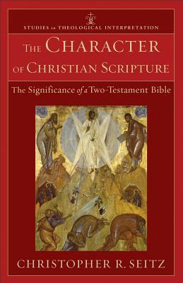 Character of Christian Scripture The Significance of a Two-Testament Bible  2011 edition cover