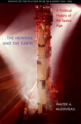 Heavens and the Earth A Political History of the Space Age  1997 (Reprint) edition cover