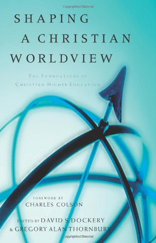 Shaping a Christian Worldview The Foundation of Christian Higher Education  2002 edition cover