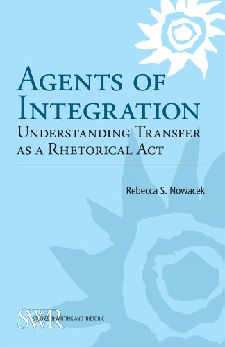 Agents of Integration Understanding Transfer as a Rhetorical Act  2011 edition cover