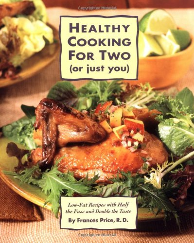 Healthy Cooking for Two (or Just You) Low-Fat Recipes with Half the Fuss and Double the Taste: a Cookbook Revised 9780875964485 Front Cover