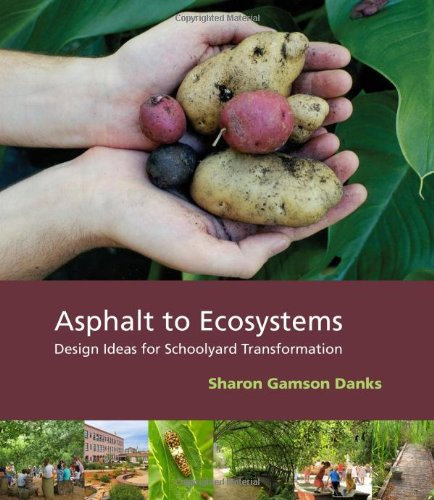 Asphalt to Ecosystems Design Ideas for Schoolyard Transformation N/A edition cover