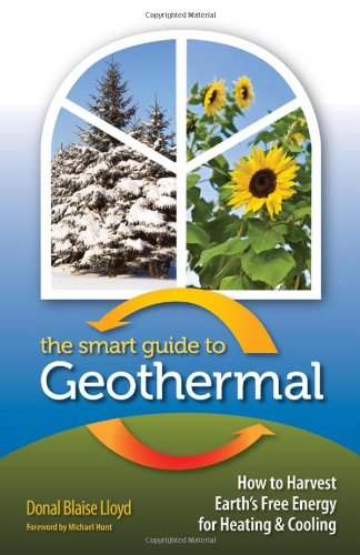 Smart Guide to Geothermal How to Harvest Earth's Free Energy for Heating and Cooling  2011 edition cover