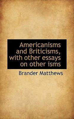 Americanisms and Briticisms, with Other Essays on Other Isms  N/A 9781116776485 Front Cover