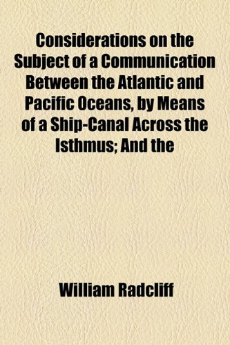 Considerations on the Subject of a Communication Between the Atlantic and Pacific Oceans, by Means of a Ship-Canal Across the Isthmus; And  2010 edition cover