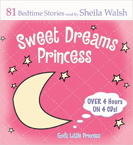 Sweet Dreams Princess: 84 Favorite Bedtime Bible Stories Read by Sheila Walsh  2009 9781400314485 Front Cover