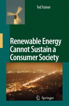 Renewable Energy Cannot Sustain a Consumer Society   2007 9781402055485 Front Cover
