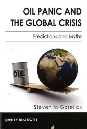 Oil Panic and the Global Crisis Predictions and Myths  2010 9781405195485 Front Cover