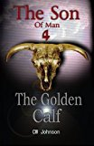 Son of Man Four, the Golden Calf  N/A 9781494317485 Front Cover