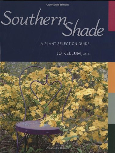Southern Shade A Plant Selection Guide  2008 9781934110485 Front Cover