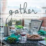 Gather The Art of Paleo Entertaining  2013 9781936608485 Front Cover