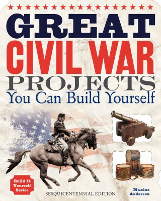 Great Civil War Projects You Can Build Yourself N/A 9781936749485 Front Cover