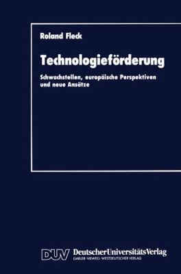 Technologief�rderung Schwachstellen, Europ�ische Perspektiven und Neue Ans�tze  1990 9783824400485 Front Cover