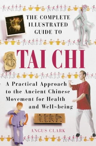 Complete Illustrated Guide to Tai Chi A Practical Approach to the Ancient Chinese Movement for Health and Well-Being  2001 edition cover
