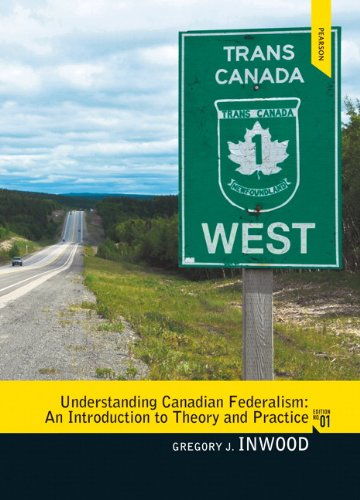 Understanding Canadian Federalism An Introduction to Theory and Practice  2013 9780137081486 Front Cover