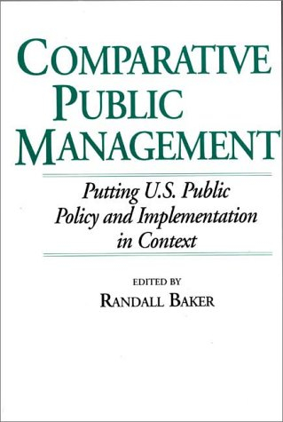 Comparative Public Management Putting U. S. Public Policy and Implementation in Context  1994 9780275943486 Front Cover