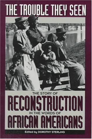 Trouble They Seen The Story of Reconstruction in the Words of African Americans Reprint 9780306805486 Front Cover