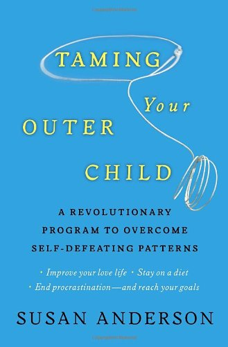Taming Your Outer Child A Revolutionary Program to Overcome Self-Defeating Patterns  2011 edition cover