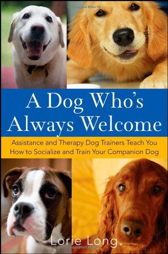Dog Who's Always Welcome Assistance and Therapy Dog Trainers Teach You How to Socialize and Train Your Companion Dog  2008 edition cover