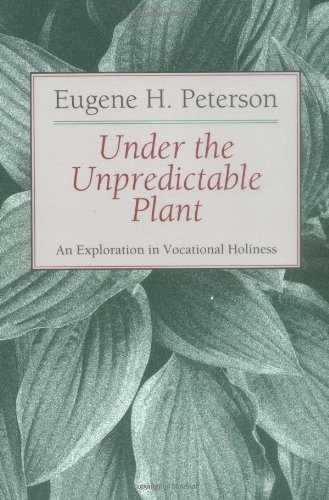 Under the Unpredictable Plant An Exploration in Vocational Holiness  1994 edition cover