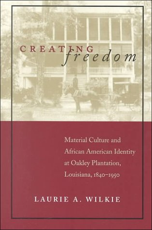 Creating Freedom Material Culture and African American Identity at a Louisiana...  2000 edition cover