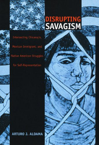 Disrupting Savagism Intersecting Chicana/o, Mexican Immigrant, and Native American Struggles for Self-Representation  2001 edition cover