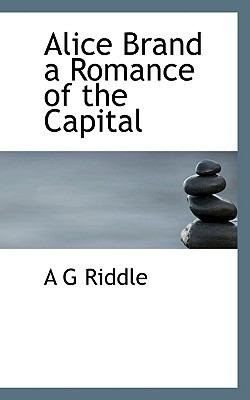 Alice Brand a Romance of the Capital  N/A 9781113613486 Front Cover