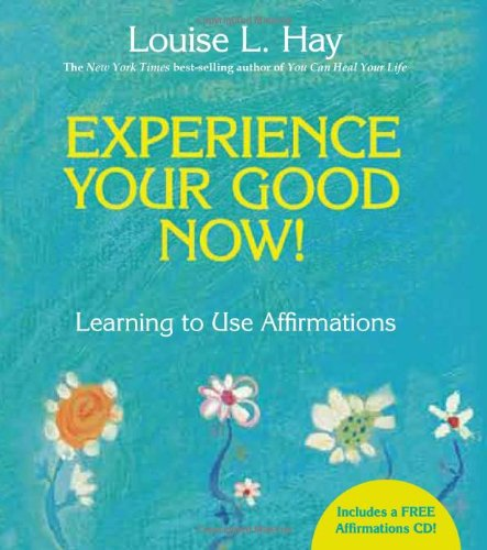 Experience Your Good Now! Learning to Use Affirmations 2nd 2010 edition cover
