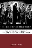 Vision of Catholic Social Thought The Virtue of Solidarity and the Praxis of Human Rights  2014 edition cover