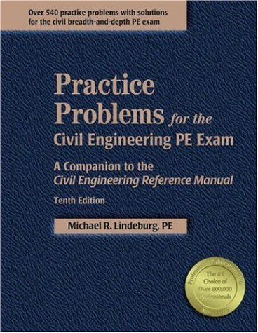 Practice Problems for the Civil Engineering PE Exam : A Companion to the Civil Engineering Reference Manual 10th 2005 edition cover