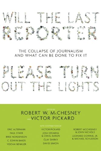 Will the Last Reporter Please Turn Out the Lights The Collapse of Journalism and What Can Be Done to Fix It  2011 edition cover