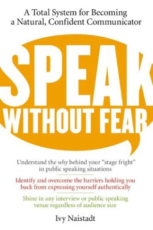 Speak Without Fear A Total System for Becoming a Natural, Confident Communicator  2004 9780060524487 Front Cover