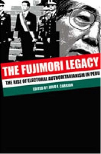Fujimori Legacy The Rise of Electoral Authoritarianism in Peru  2006 9780271027487 Front Cover