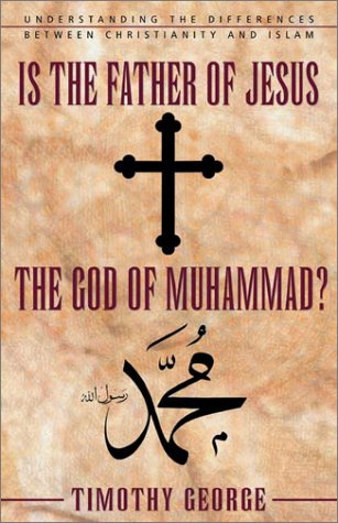 Is the Father of Jesus God of Muhammad? Understanding the Differences Between Christianity and Islam  2002 edition cover
