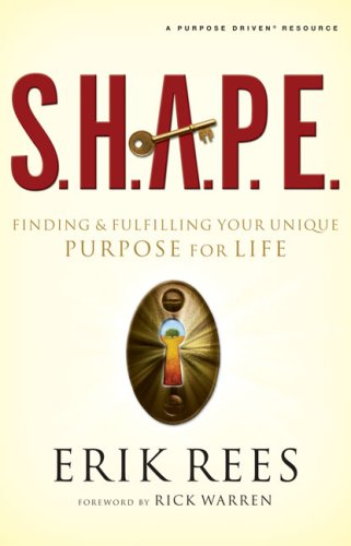 S. H. A. P. E. Finding and Fulfilling Your Unique Purpose for Life N/A edition cover