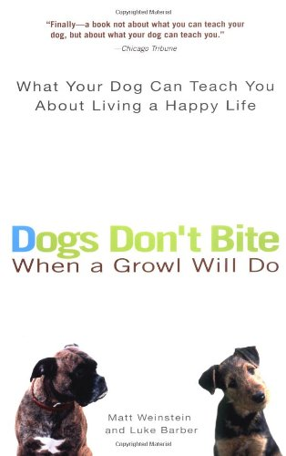 Dogs Don't Bite When a Growl Will Do What Your Dog Can Teach You about Living a Happy Life  2003 edition cover