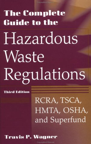 Complete Guide to Hazardous Waste Regulations RCRA, TSCA, HTMA, OSHA, and Superfund 3rd 1999 (Revised) edition cover