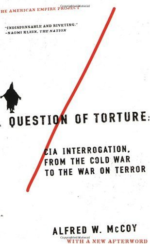 Question of Torture CIA Interrogation, from the Cold War to the War on Terror N/A edition cover